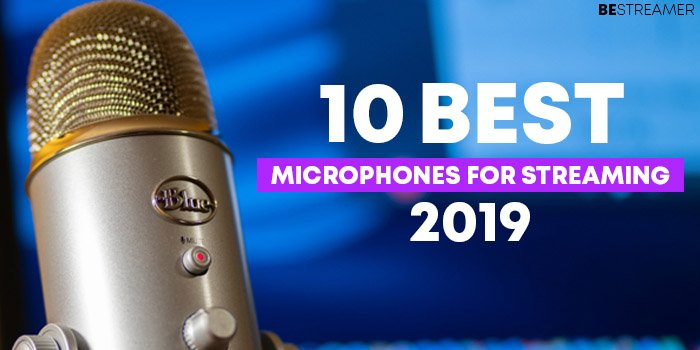 Best Microphones for Streaming 2019