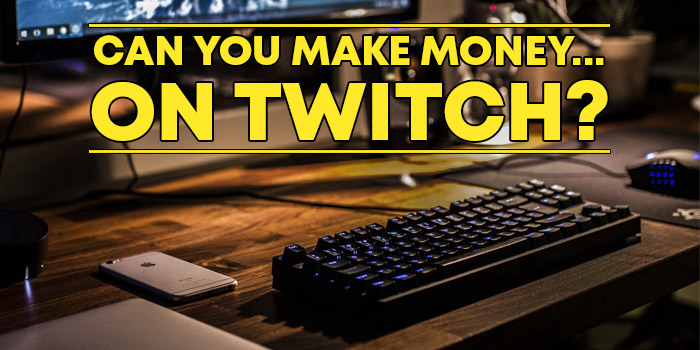 Can You Make Money on Twitch?