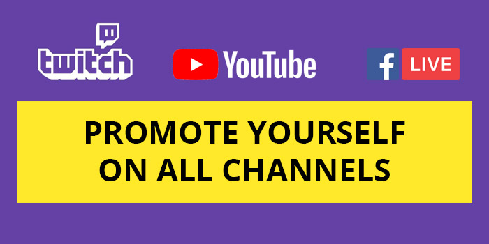 Promote yourself on Twitch, YouTube, and Facebook Live.
